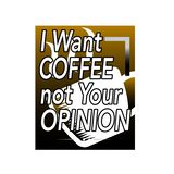 Coffee quote and saying. I want coffee not your opinion. Coffee Quote and Saying Best for Graphic Goods. I want coffee not your opinion. Coffee Quote and Saying stock illustration