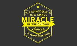 A coincidence is a small miracle in which God chooses to remain anonymous. Quote illustration royalty free illustration