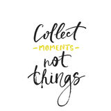 Collect moments not things card. Modern brush calligraphy. Ink poster with handwritten text. stock images