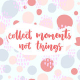 Collect moments, not things. Inspirational saying about travel and life. Vector quote on pastel pink and blue hand drawn Stock Photo
