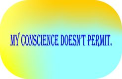 Quote is life is, My conscience doesnt permit. Colorful and design quote of life is, My conscience doesnt permit royalty free illustration