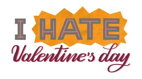 I hate Valentine`s day. Isolated hand lettering. vector illustration