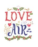 Love is in the air. Inspirational quote. Colorful hand drawn illustration, vintage design. Font with ornaments. Colorful quote illustration. Love is in the air Royalty Free Stock Photo