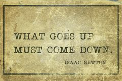 Come down Newton. What goes up must come down - ancient English physicist and mathematician Sir Isaac Newton quote printed on grunge vintage cardboard Stock Photos