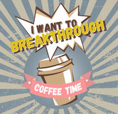 Comic coffee banner concept. Advertising poster with lettering: I want to breakthrough, coffee time Royalty Free Stock Photos