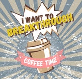 Comic coffee banner concept. Advertising poster with lettering: I want to breakthrough, coffee time Royalty Free Stock Images