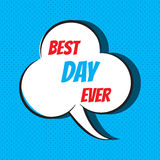 Comic speech bubble with phrase best day ever Royalty Free Stock Images
