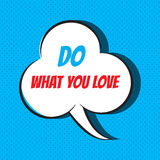 Comic speech bubble with phrase do what you love . Royalty Free Stock Photography