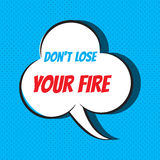 Comic speech bubble with phrase Don t lose your fire. Vector illustration Stock Photo