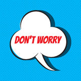 Comic speech bubble with phrase don t worry . Royalty Free Stock Image