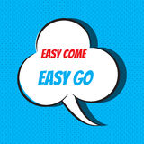 Comic speech bubble with phrase Easy come. Easy go Royalty Free Stock Images