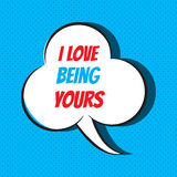 Comic speech bubble with phrase I love being yours Stock Images