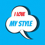 Comic speech bubble with phrase I love my style Royalty Free Stock Image