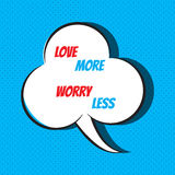 Comic speech bubble with phrase love more, worry less Royalty Free Stock Photos
