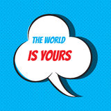 Comic speech bubble with phrase the world is yours Stock Photo