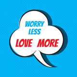 Comic speech bubble with phrase Worry less, love more Royalty Free Stock Photography