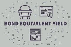 Conceptual business illustration with the words bond equivalent. Yield Royalty Free Stock Images