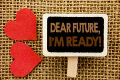 Conceptual hand text showing Dear Future, I Am Ready. Business photo showcasing Inspirational Motivational Plan Achievement Confid. Ence written blackboard the Stock Photography