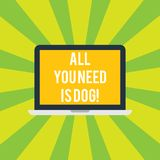 Conceptual hand writing showing All You Need Is Dog. Business photo showcasing Get a puppy to be happier canine lovers. Cute animals Laptop Monitor Personal royalty free illustration