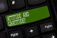 Conceptual hand writing showing Attitude And Gratitudequestion. Business photo text express thankfulness and appreciation Keyboard. Key Intention to create stock images