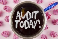 Conceptual hand writing showing Audit Today. Business photo showcasing Inspection made right now to personal or organizational acc. Ounts written Tea in Cup stock photos