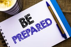 Conceptual hand writing showing Be Prepared. Business photo showcasing Preparedness Challenge Opportunity Prepare Plan Management. Written Notebook Book the Stock Images