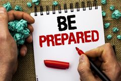 Conceptual hand writing showing Be Prepared. Business photo text Preparedness Challenge Opportunity Prepare Plan Management writte. N by Man Holding Marker Royalty Free Stock Photos