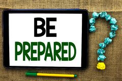 Conceptual hand writing showing Be Prepared. Business photo text Preparedness Challenge Opportunity Prepare Plan Management writte. N Tablet the jute background Stock Image