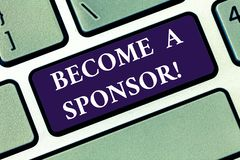 Conceptual hand writing showing Become A Sponsor. Business photo text paying some or all of the expenses connected with. It Keyboard key Intention to create royalty free stock photography