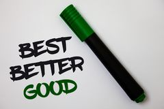 Conceptual hand writing showing Best Better Good. Business photo text improve yourself Choosing best choice Deciding Improvement W. Hite background marker pen stock images