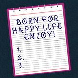 Conceptual hand writing showing Born For Happy Life Enjoy. Business photo text Newborn baby happiness enjoying lifestyle royalty free illustration