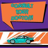 Conceptual hand writing showing Consult Your Doctor. Business photo text go to someone that studied in medical school. For advice Car with Fast Movement icon vector illustration
