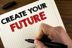 Conceptual hand writing showing Create Your Future. Business photo showcasing career goals Targets improvement set plans learning. Written by Man Notebook Book Royalty Free Stock Image