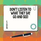 Conceptual hand writing showing Don T Listen To What They Say Go And See. Business photo showcasing Confirm Check by yourself royalty free illustration