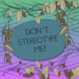 Conceptual hand writing showing Don T Stereotype Me. Business photo text any thought widely adopted by specific types. Individuals Tree Branches Scattered with stock illustration