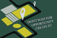 Conceptual hand writing showing Don T Wait For Opportunity Create It. Business photo text Make your own chances. Inspirational Road Map Navigation Marker 3D vector illustration