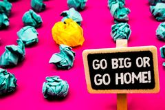 Conceptual hand writing showing Go Big Or Go Home Motivational Call. Business photo text Mindset Ambitious Impulse Persistence Bla. Ckboard with white letter stock images