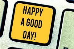Conceptual hand writing showing Happy A Good Day. Business photo text Best wishes for you to have happy times today. Motivation Keyboard key Intention to create stock photos