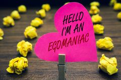 Conceptual hand writing showing Hello I am An Egomaniac. Business photo text Selfish Egocentric Narcissist Self-centered Ego Paper stock photos