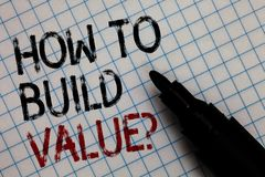 Conceptual hand writing showing How To Build Value question. Business photo text Ways for developing growing building a business B. Lack marker square marked stock photo