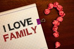 Conceptual hand writing showing I Love Family. Business photos showcasing Good feelings Affection Carefulness for your mother fath. Conceptual hand writing stock photos
