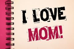 Conceptual hand writing showing I Love Mom Motivational Call. Business photos showcasing Good feelings for their own mother Tender. Conceptual hand writing royalty free stock photography