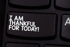 Conceptual hand writing showing I Am Thankful For Today. Business photo showcasing Grateful about living one more day. Philosophy Keyboard key Intention to stock images