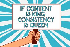 Conceptual hand writing showing If Content Is King, Consistency Is Queen. Business photo text Marketing strategies Persuasion Man. Hand holding poster important stock illustration