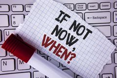Conceptual hand writing showing If Not Now When Question. Business photo text asking about time Putting plan To do list written on. Conceptual hand writing Stock Image