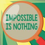 Conceptual hand writing showing Impossible Is Nothing. Business photo showcasing Anything is Possible Believe the Realm. Of Possibility stock illustration