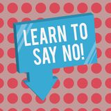 Conceptual hand writing showing Learn To Say No. Business photo text dont hesitate tell that you dont or want doing something.  vector illustration