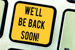 Conceptual hand writing showing We Ll Be Back Soon. Business photo text Taking a short break out of work coming back in. A few Keyboard key Intention to create royalty free stock photography
