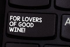 Conceptual hand writing showing For Lovers Of Good Wine. Business photo showcasing Offering a taste of great alcohol. Drinks winery Keyboard key Intention to royalty free stock photos