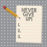 Conceptual hand writing showing Never Give Up. Business photo showcasing Keep trying until you succeed follow your. Dreams goals royalty free illustration